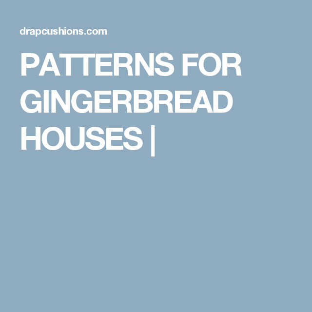 PATTERNS FOR GINGERBREAD HOUSES |