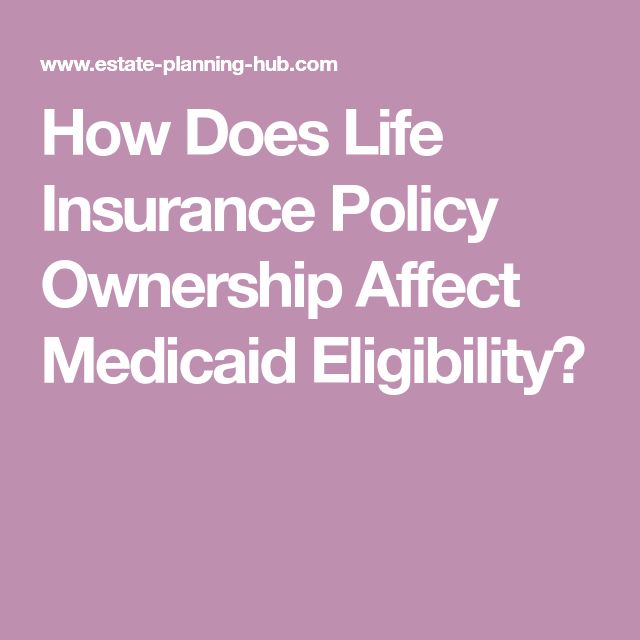 How Does Life Insurance Policy Ownership Affect Medicaid ...