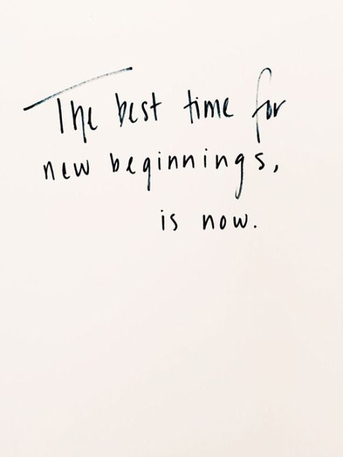 New Beginning Quotes Alluring The Best Time For New Beginnings Is Now Words  Pinterest