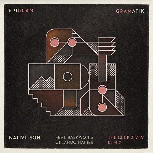 The Geek x Vrv - Gramatik - Native Son (The Geek x Vrv Remix)