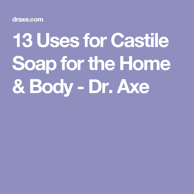 13 Uses for Castile Soap for the Home & Body - Dr. Axe