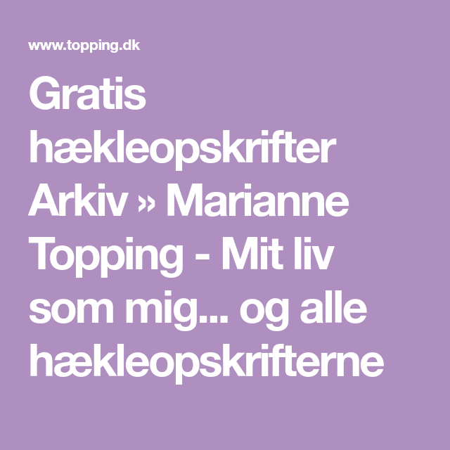 Gratis Haekleopskrifter Arkiv Marianne Topping Mit Liv Som Mig Og Alle Haekleopskrifterne Haeklemonstre Haekling