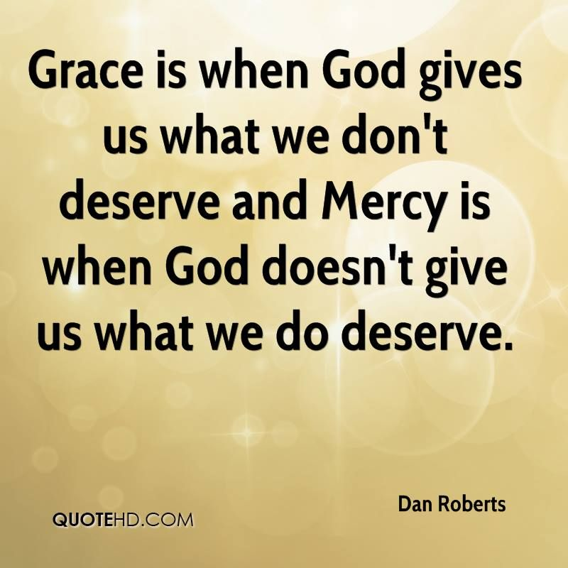 God's Mercy Quotes Unique Graceiswhengodgivesuswhtwedontdeserveandmercyiswhen