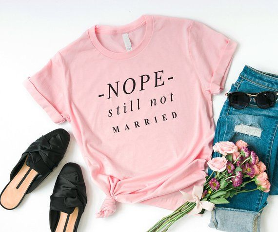 3081ea2ff Nope still not married t shirt for women sassy graphic tees single womens  shirts with quotes single mom gifts for womens tshirts