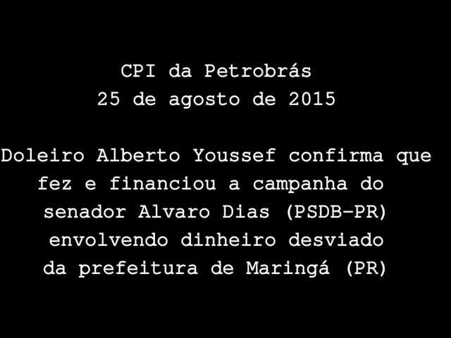 CPI da Petrobras, 25 de agosto de 2015 - doleiro Alberto Youssef confirma que fez e financiou a campanha do senador Alvaro Dias (PSDB-PR) envolvendo dinheiro desviado da prefeitura de Maringá (PR).