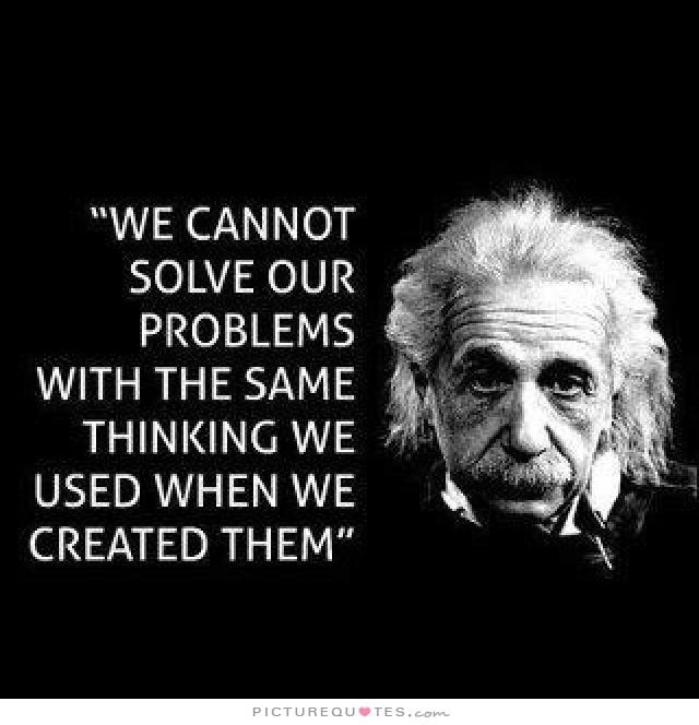 We Cannot Solve Our Problems With The Same Thinking We