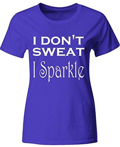 I Dont Sweat I Sparkle  Ladies Tshirt Ladies 2xl Royal * For more information, visit image link.