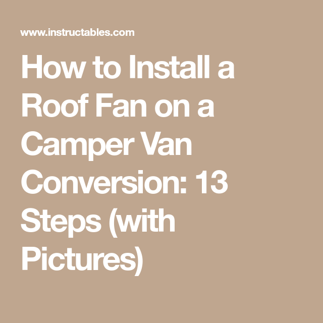 How To Install A Roof Fan On Camper Van Conversion