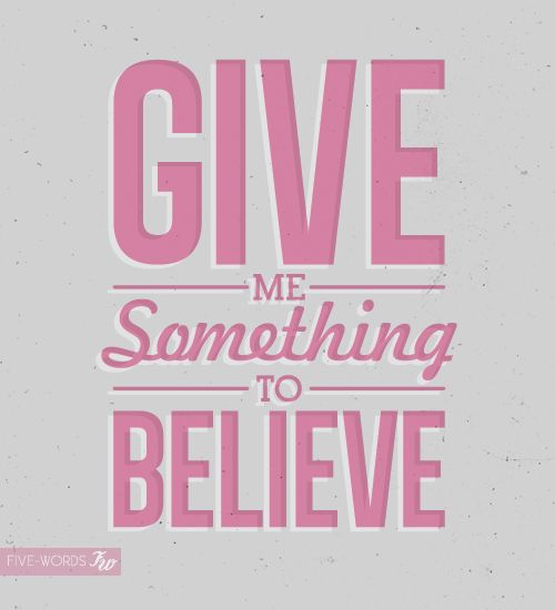 something to believe in..... | I "|500|550|?|en|2|c93126bf5d9fb993c8e88fbe812a5a60|False|UNLIKELY|0.30164527893066406