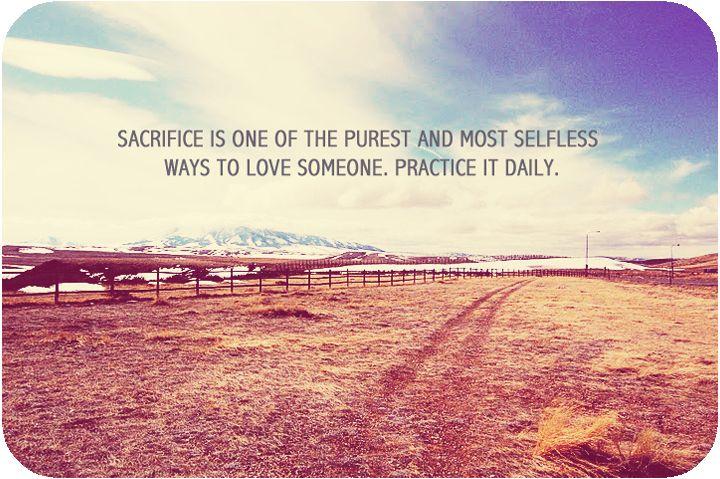 Sacrifice Sacrifice Quotes Sacrifice Love Sacrifice