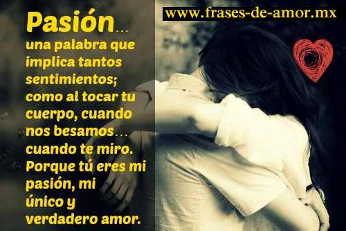 Frases De Sentimientos De Amor: Pasión… Una Palabra Que Implica Tantos Sentimientos; Como