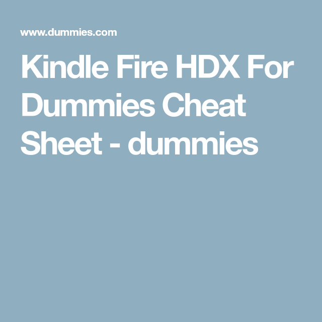 Kindle Fire Hdx For Dummies Cheat Sheet Dummies Kindle Pinterest