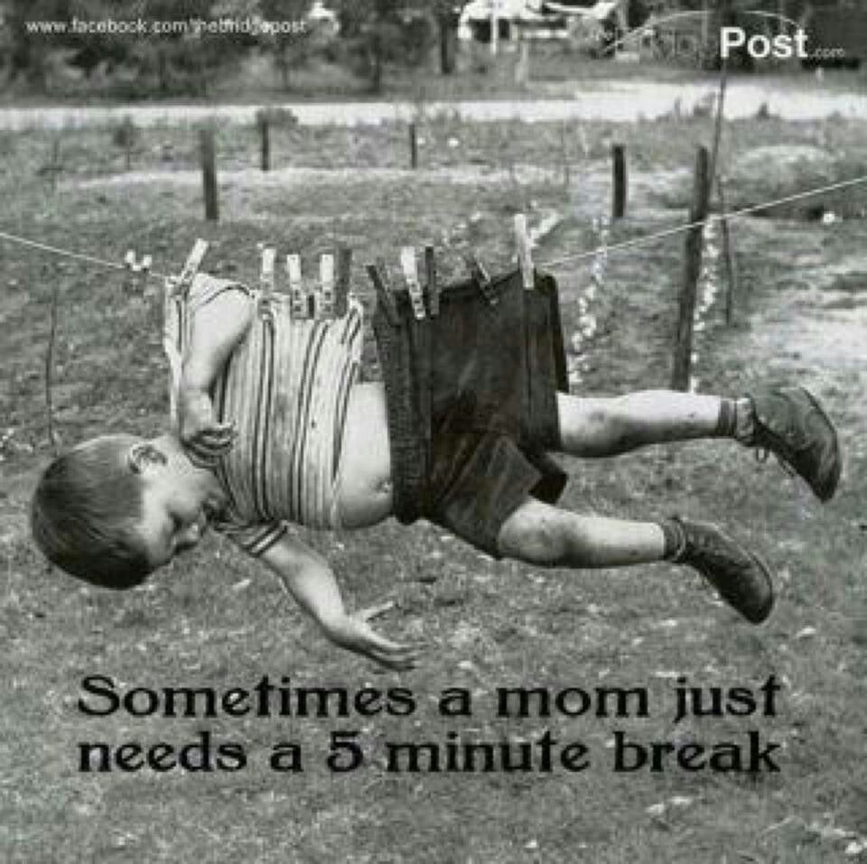 Sometes Moms just  Need a break ,XOXO
