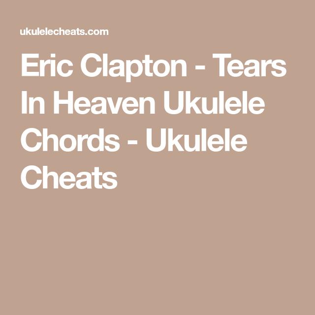 Eric Clapton Tears In Heaven Ukulele Chords Ukulele Cheats