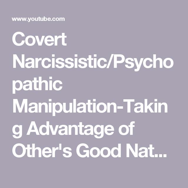 Covert Narcissistic/Psychopathic Manipulation-Taking