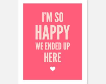 I'm So Happy We Ended Up Here, quote. Destination wedding decor/art print, pink love
