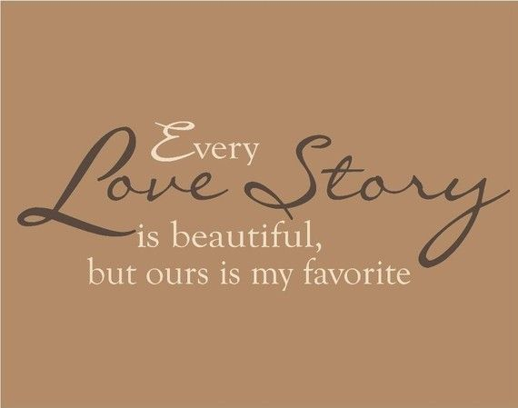 Every Love Story Is Beautiful But Ours Is My Favorite Things That