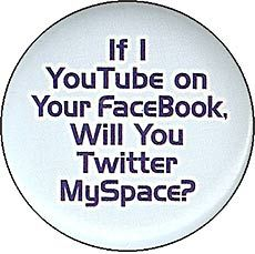 If I YouTube on Your Facebook, Will You Twitter MySpace?