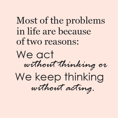 Most Of The Problems In Life Are Because Of Two Reasons We Act
