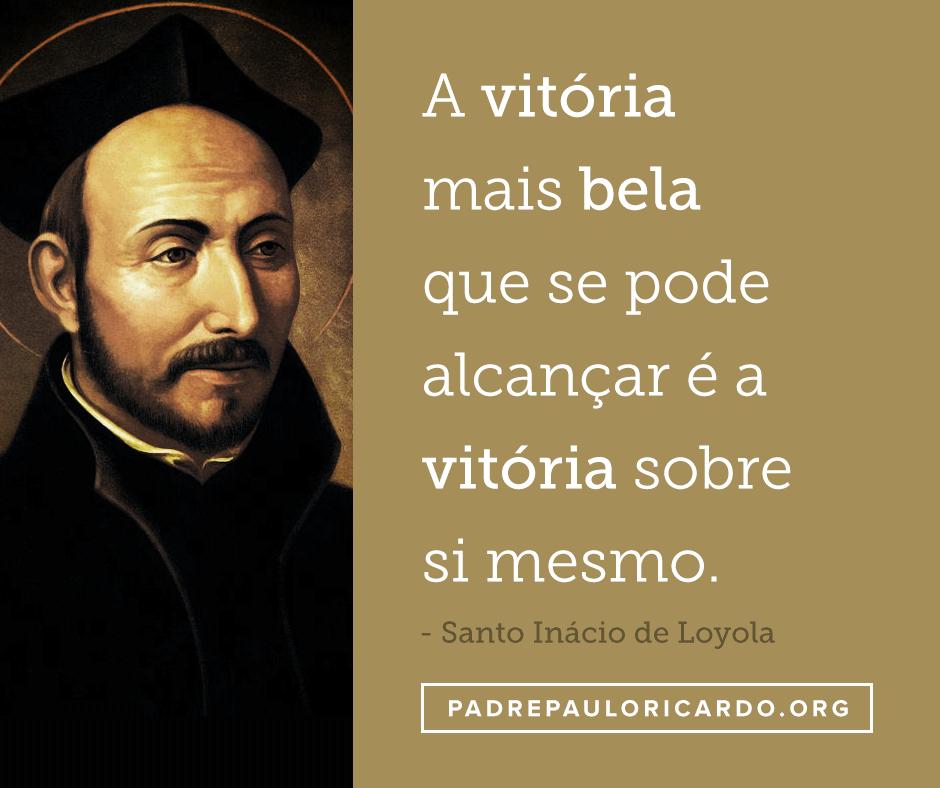 Santo Inácio De Loyola Frases A Vitória Mais Bela Que Se Pode