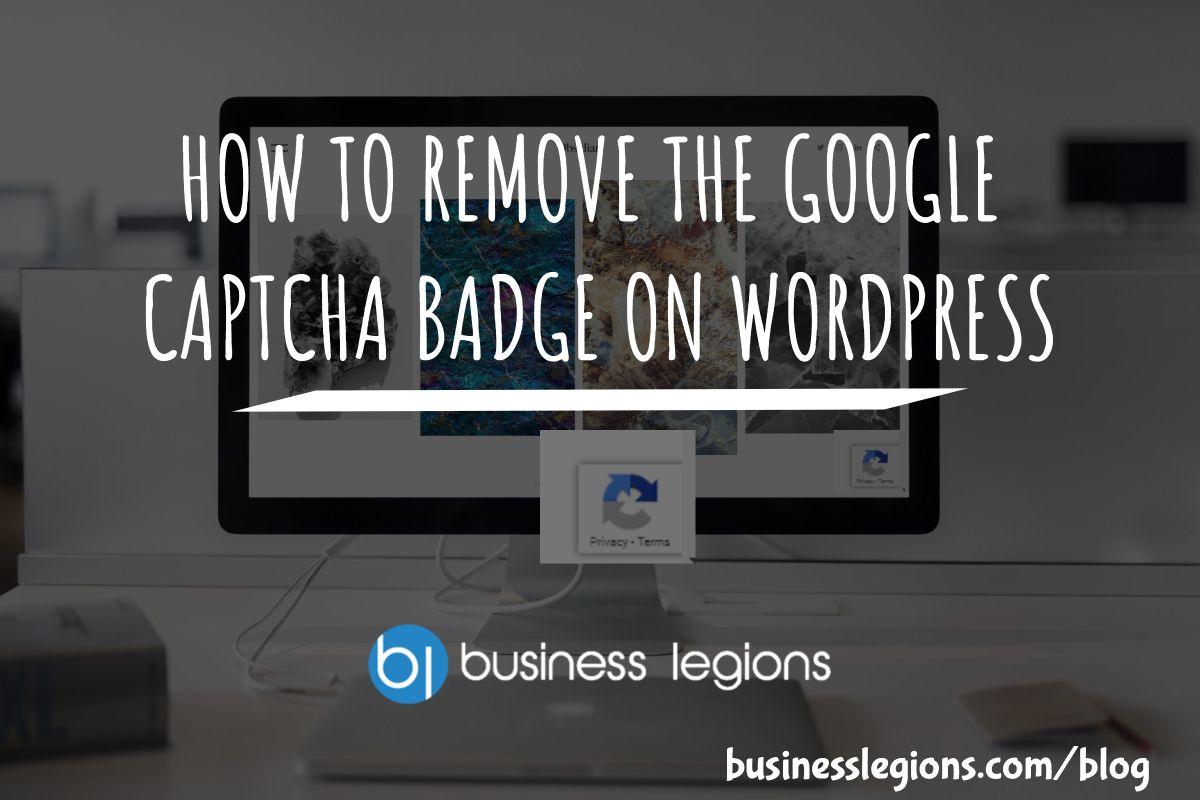 HOW TO REMOVE THE GOOGLE CAPTCHA BADGE ON WORDPRESS