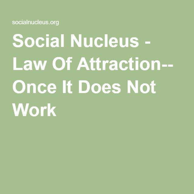 Social Nucleus - Law Of Attraction-- Once It Does Not Work