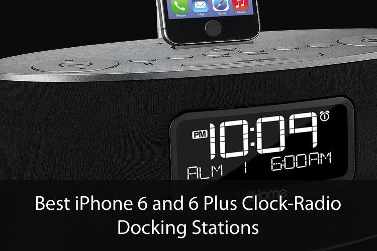 The Best Iphone 6 And 6 Plus Clock Radio Docking Stations Iphone