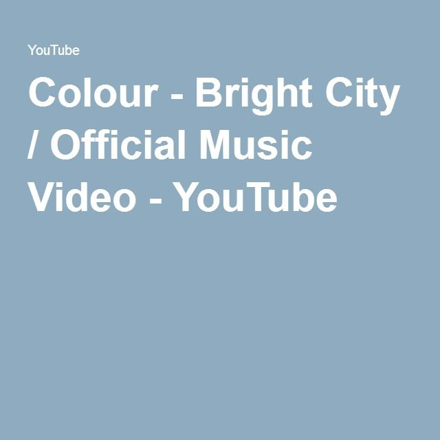 Colour - Bright City / Official Music Video - YouTube