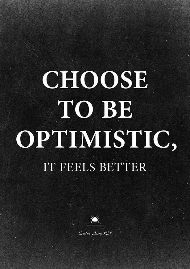 Choose To Be Optimistic It Feels Better Life Quotes Quotes Quote