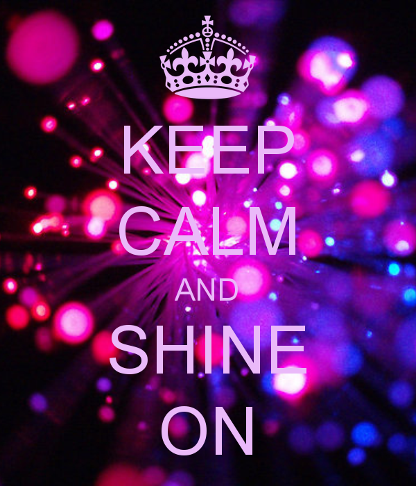 KEEP CALM AND SHINE ON