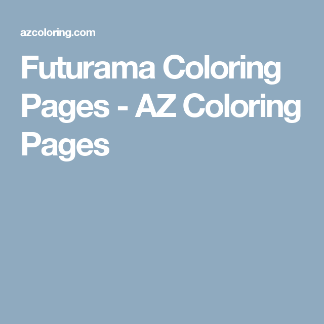 Futurama Coloring Pages - AZ Coloring Pages