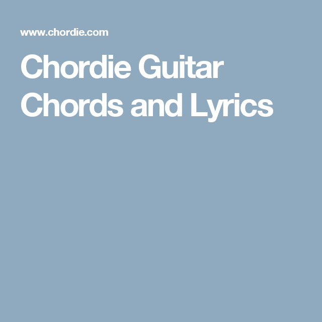 Chordie Guitar Chords and Lyrics | Music | Pinterest | Guitar chords ...
