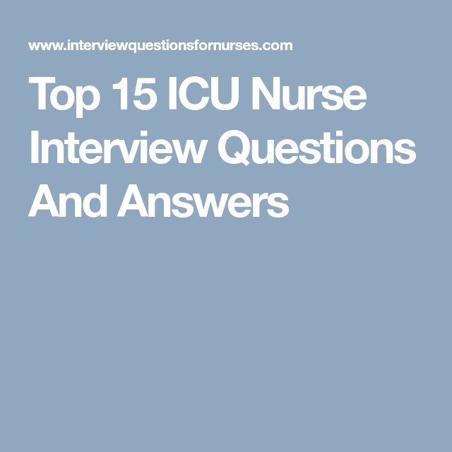 Nursing Interview Questions And Answers Top 15 Icu Nurse Interview Questions And Answers  Nursing