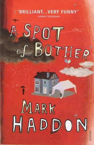 A Spot of Bother, Mark Haddon. Dec '11-Jan '12. Gently comical verging on boring.