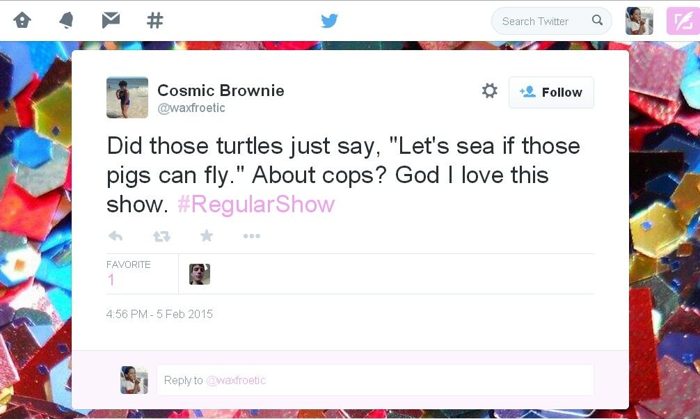 """Cosmic Brownie @waxfroetic Did those turtles just say, """"Let's sea if those pigs can fly."""" About cops? God I love this show. #RegularShow  https://twitter.com/waxfroetic/status/563501544130482176?s=03"""