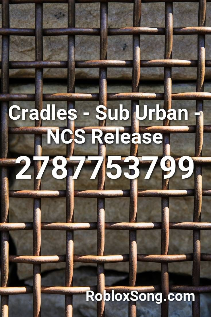 Cradles Sub Urban Ncs Release Roblox Id Roblox Music Codes