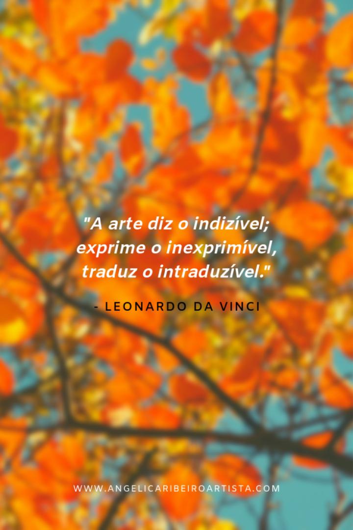A Arte Diz O Indizivel Exprime O Inexprimivel Traduz O Intraduzivel Leonardo Da Vinci Arte Artesvisuais Leonardo Da Vinci Arte Plastico Artes Visuais