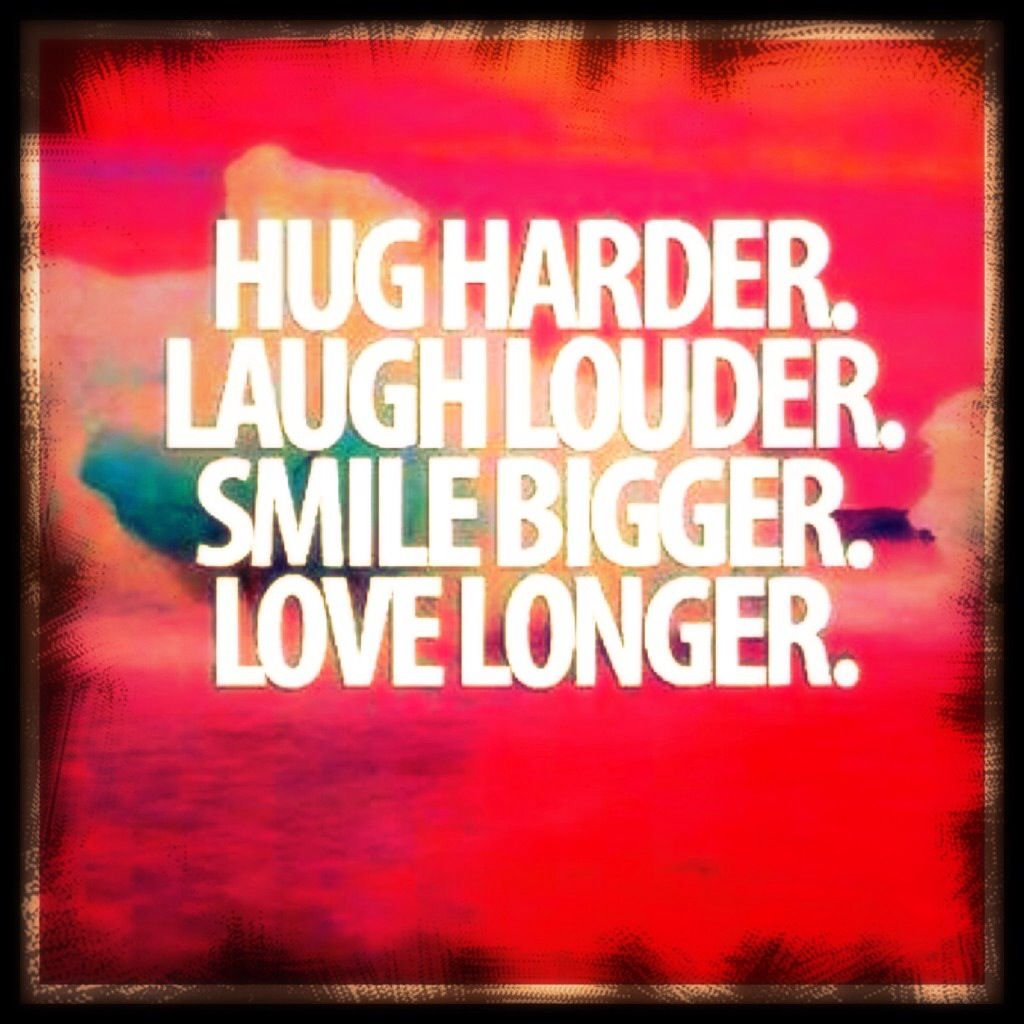 Smile Laugh Love Quotes Hug Harderlaugh Loudersmile Biggerlove Longerliving