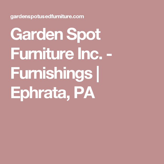 Garden Spot Furniture Inc. - Furnishings | Ephrata, PA | Places To on garden spot paint, garden spot food, garden spot lighting, deck furniture, red lion furniture,