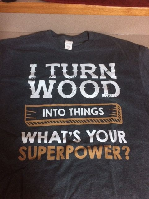 I Turn Wood Into Things Whats Your What/'s Superpower Standard Unisex T-shirt