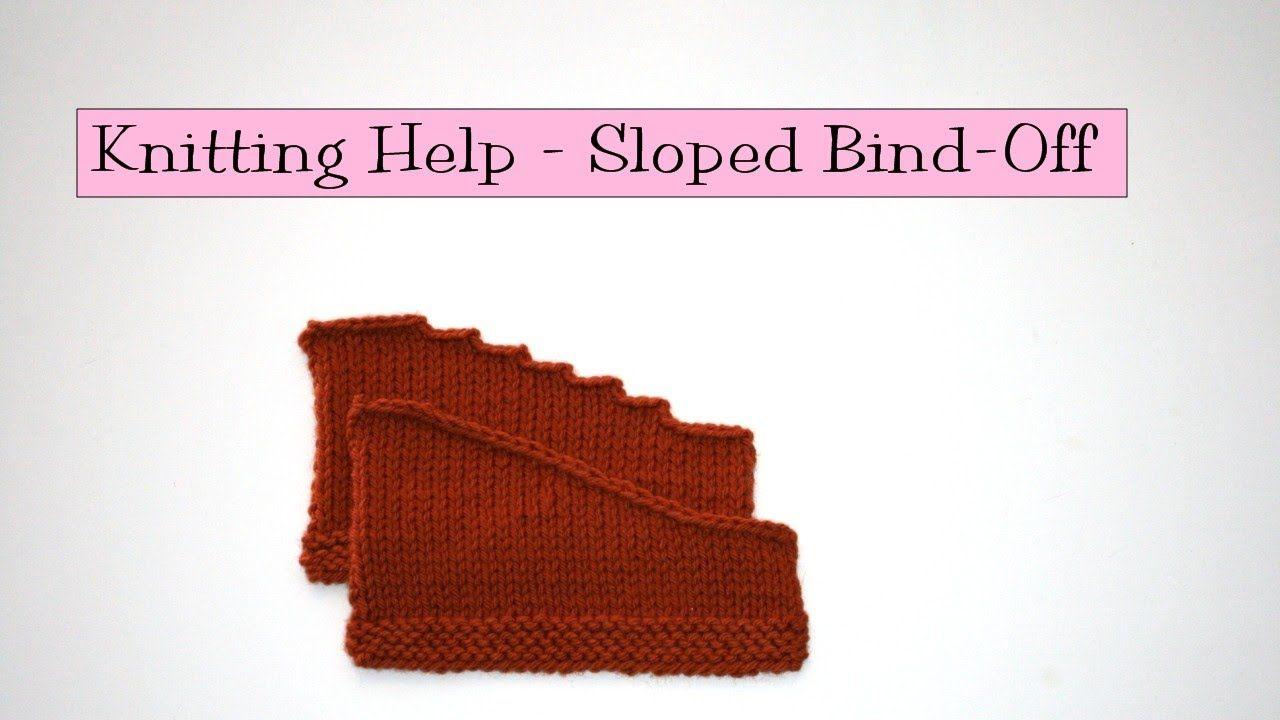 Knitting Help - Sloped Bind Off | KNIT | Pinterest