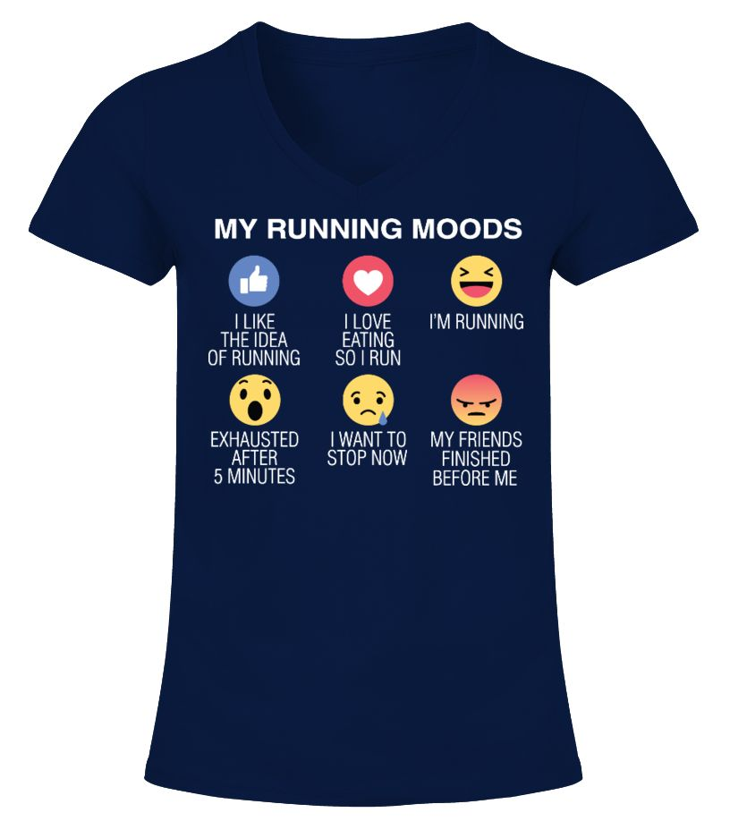 MY RUNNING MOODS I LIKE THE IDEA OF RUNNING, I LOVE EATING SO I RUN, I'M RUNNING  EXHAUSTED AFTER 5 MINUTES, I WANT TO STOP NOW, MY FRIENDS FINISHED BEFORE ME  Available for a limited time only!  Guaranteed safe checkout: PAYPAL | VISA | MASTERCARD  Click the green button to pick your size and order!