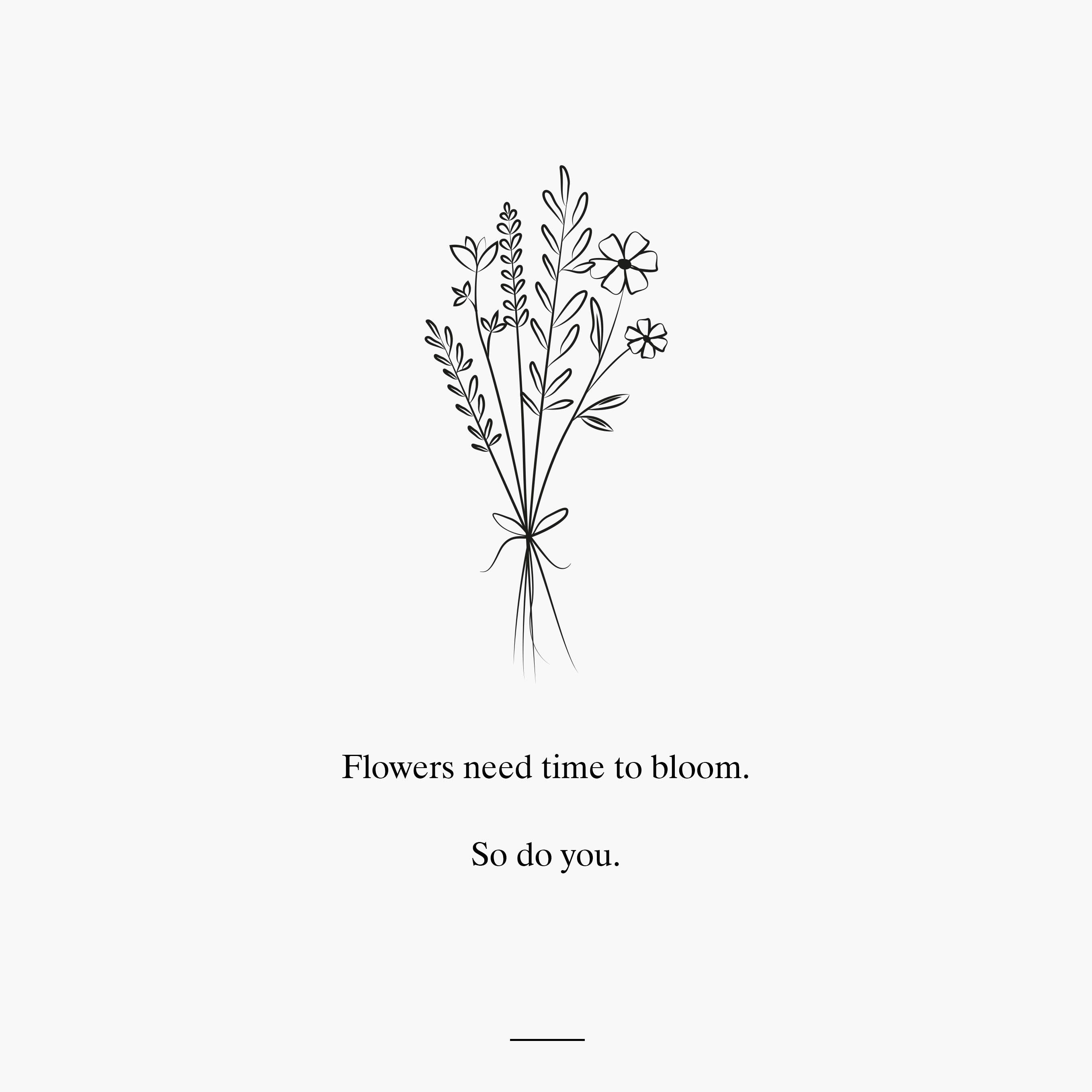 Quote Flowers Need Time To Bloom So You You Bloom Quotes Flower Quotes Quotes