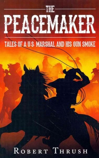 The Peacemaker: Tales of a U.S. Marshal and His Gun