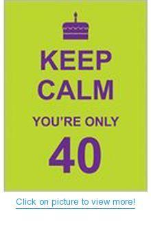 Keep Calm You're Only 40 Book #Keep #Calm #Book
