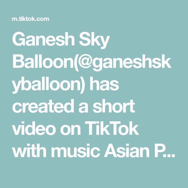 Ganesh Sky Balloon Ganeshskyballoon Has Created A Short Video On Tiktok With Music Asian Power Part 1 Water Zorbi In 2020 Music Memories Music Aesthetic Sin Ideas