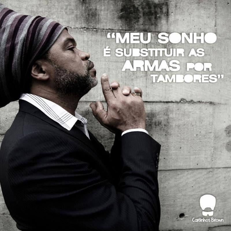 """""""Mi sueño es sustituir las armas por tambores"""" Carlinhos Brown"""