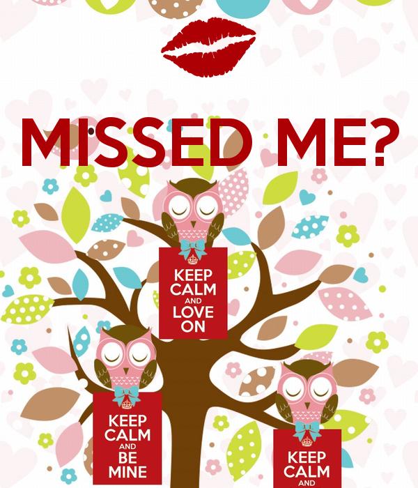 MISSED ME?   Miss me, Miss, Keep calm and love