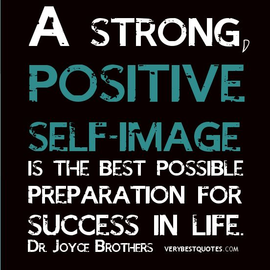 A strong, positive self-image is the best possible preparation for success in life. - Dr. Joyce Brothers