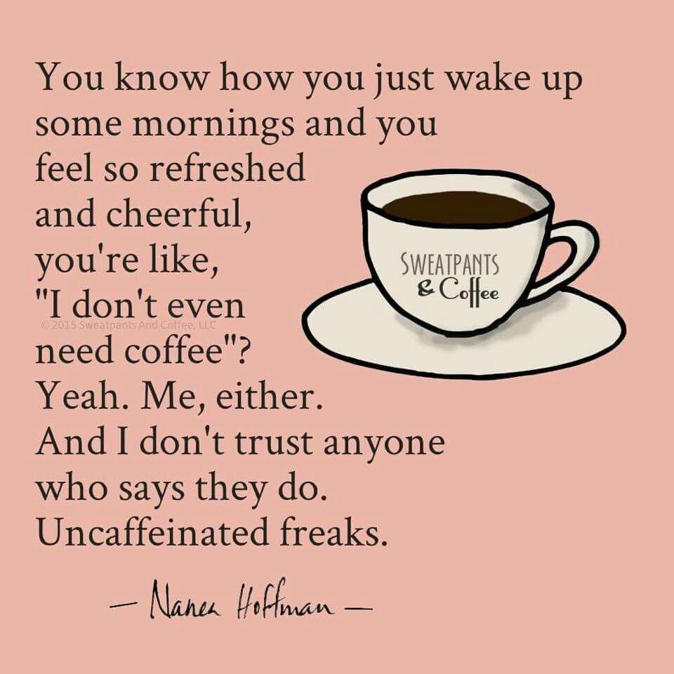 Uncaffeinated Freaks! Coffee addict, Coffee obsession